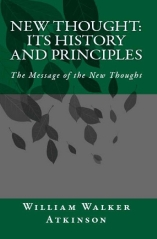 New Thought: Its History and Principles, The Message of the New Thought by William Walker Atkinson